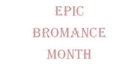 Epic Bromance Month